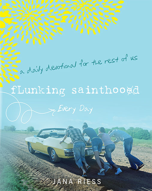 Flunking Sainthood Every Day, Jana Riess