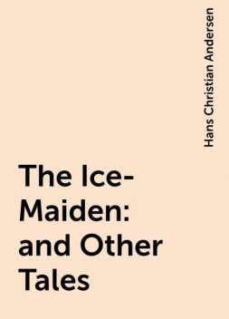 The Ice-Maiden: and Other Tales, Hans Christian Andersen