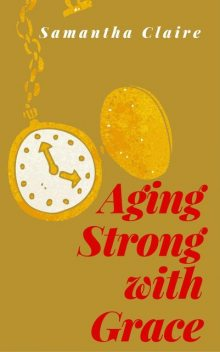 Aging Strong With Grace, Samantha Claire