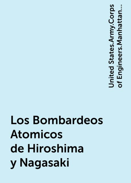 Los Bombardeos Atomicos de Hiroshima y Nagasaki, United States.Army.Corps of Engineers.Manhattan District