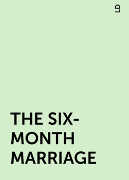 THE SIX-MONTH MARRIAGE, LD