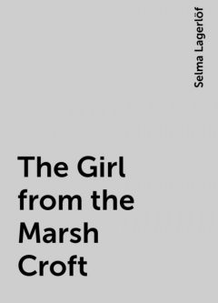 The Girl from the Marsh Croft, Selma Lagerlöf