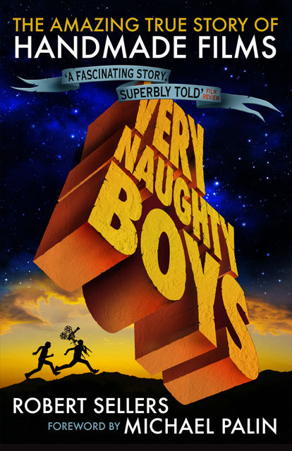 Very Naughty Boys: The Amazing True Story of Handmade Films, Robert Sellers