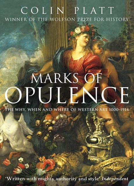 Marks of Opulence: The Why, When and Where of Western Art 1000–1914 (Text Only), Colin Platt