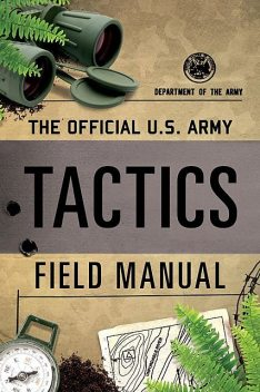 The Official U.S. Army Tactics Field Manual, DEPARTMENT OF THE ARMY