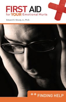 Finding Help: First Aid for Your Emotional Hurts, Edward E Moody Jr.
