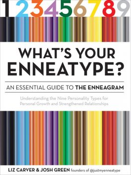 What's Your Enneatype? An Essential Guide to the Enneagram, Josh Green, Liz Carver