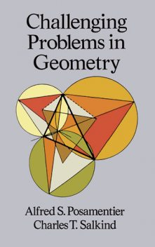 Challenging Problems in Geometry, Alfred S.Posamentier, Charles T.Salkind