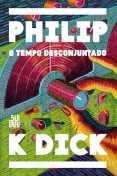 O Tempo Desconjuntado, Philip K.Dick