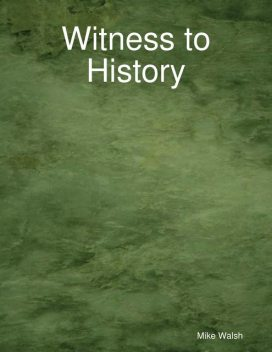Witness to History, Mike Walsh