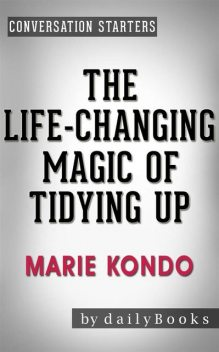 The Life-Changing Magic of Tidying Up: by Marie Kondo | Conversation Starters (Daily Books), Daily Books