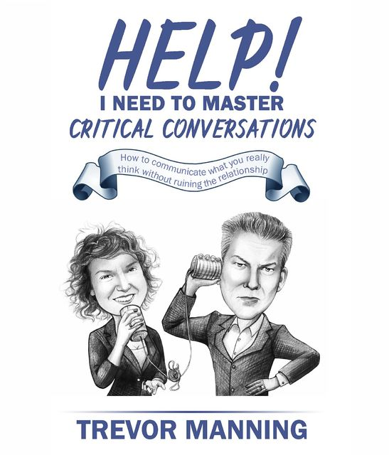 Help! I need to master critical conversations, Manning W Manning