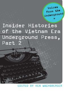 Insider Histories of the Vietnam Era Underground Press, Part 2, Wachsberger Ken