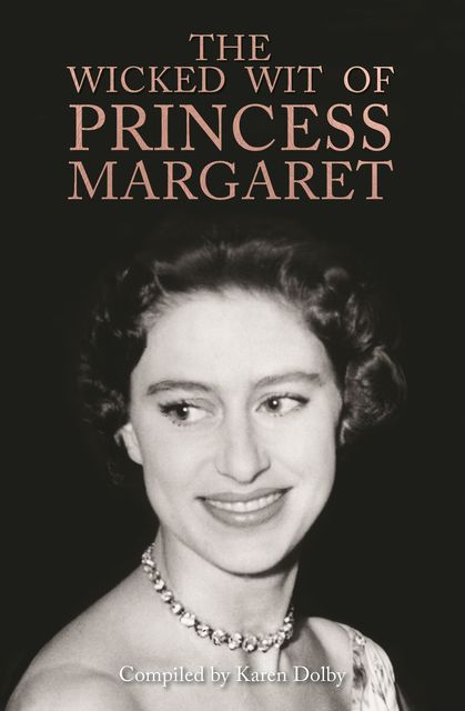 The Wicked Wit of Princess Margaret, Karen Dolby