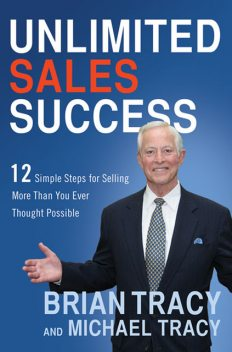 Unlimited Sales Success: 12 Simple Steps for Selling More than you Ever thought Possible, Brian Tracy, Michael Tracy