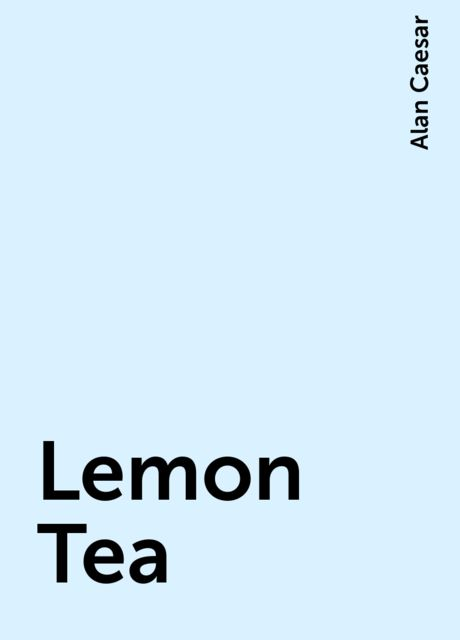 Lemon Tea, Alan Caesar