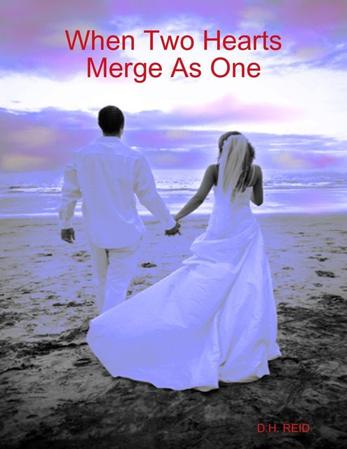 When Two Hearts Merge As One, D.H.REID