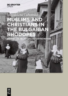 Muslims and Christians in the Bulgarian Rhodopes, Magdalena Lubanska
