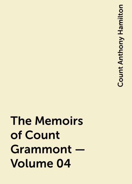The Memoirs of Count Grammont — Volume 04, Count Anthony Hamilton