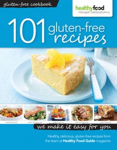 101 Gluten-Free Recipes, Healthy Food Guide Magazine