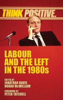 Labour and the left in the 1980s, Jonathan Davis, Rohan McWilliam