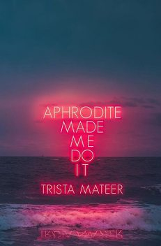 Aphrodite Made Me Do It, Trista Mateer