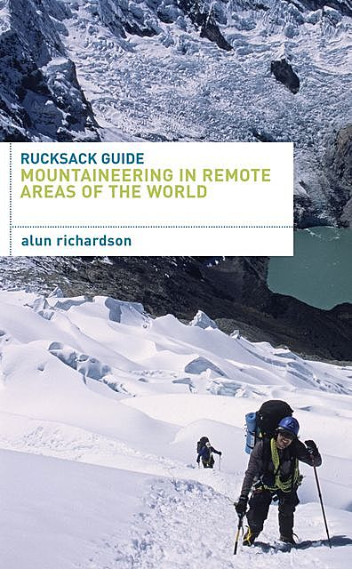 Rucksack Guide – Mountaineering in Remote Areas of the World, Alun Richardson