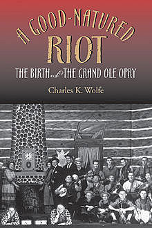 A Good-Natured Riot, Charles K. Wolfe