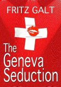 The Geneva Seduction: An International Thriller, Fritz Galt