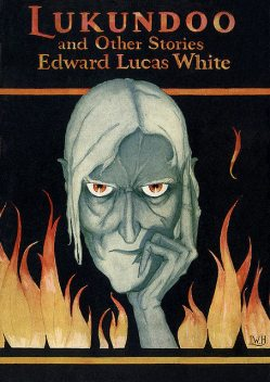Lukundoo and Other Stories, Edward Lucas White