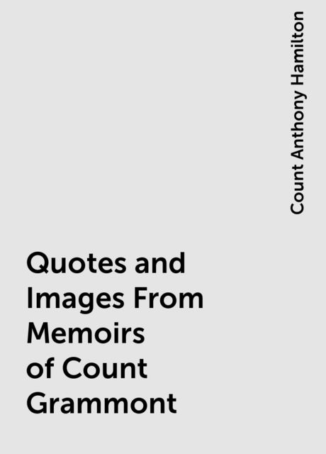 Quotes and Images From Memoirs of Count Grammont, Count Anthony Hamilton