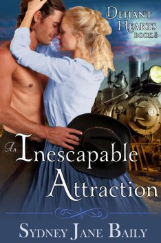 An Inescapable Attraction (The Defiant Hearts Series, Book 3), Sydney Jane Baily