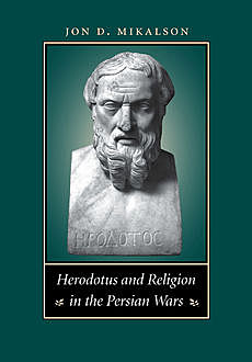 Herodotus and Religion in the Persian Wars, Jon D. Mikalson