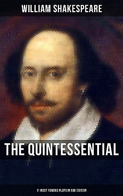 The Quintessential Shakespeare: 11 Most Famous Plays in One Edition, William Shakespeare