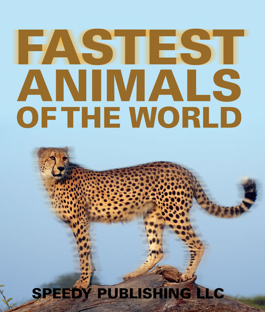 Fastest Animals Of The World, Speedy Publishing
