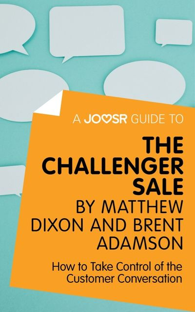 A Joosr Guide to… The Challenger Sale by Matthew Dixon and Brent Adamson, Joosr