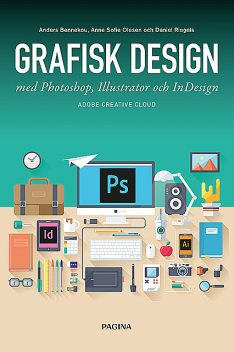 Grafisk design med Photoshop, Illustrator och InDesign, Anders Bennekou, Anne Sofie Olesen, Daniel Riegels