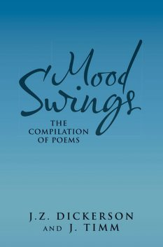 Mood Swings: The Compilation of Poems, J.Timm, J.Z.Dickerson
