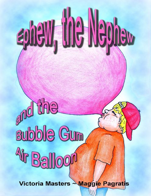 Ephew, the Nephew and the Bubble Gum Air Balloon, Maggie Pagratis, Victoria Masters