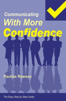 Easy Step by Step Guide to Communicating with More Confidence, Pauline Rowson