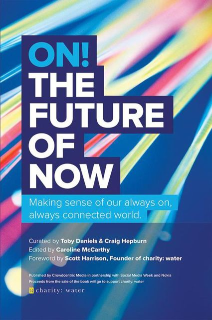 On! The Future of Now: Making Sense of Our Always On, Always Connected World, Crowdcentric Media