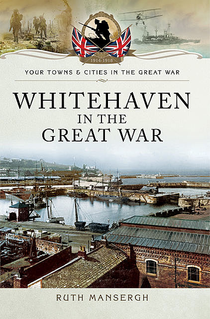 Whitehaven in the Great War, Ruth Mansergh