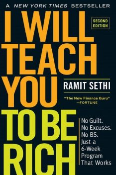 I Will Teach You to Be Rich, Second Edition: No Guilt. No Excuses. No B.S. Just a 6-Week Program That Works, Ramit Sethi