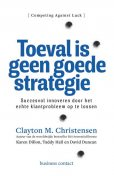 Toeval is geen goede strategie, Clayton M. Christensen, David Duncan, Karen Dillon, Taddy Hall