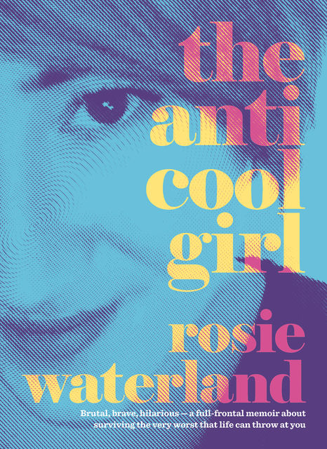 The Anti-Cool Girl, Rosie Waterland