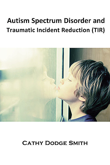 Autism Spectrum Disorder and Traumatic Incident Reduction (TIR), Cathy Smith