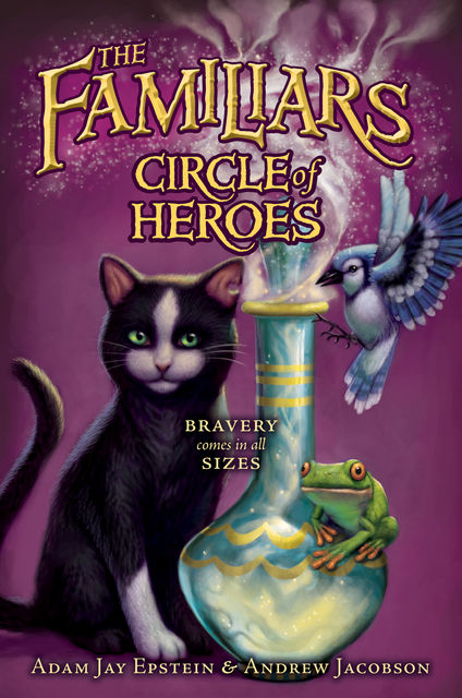 The Familiars: Circle of Heroes, Adam Epstein, Andrew Jacobson