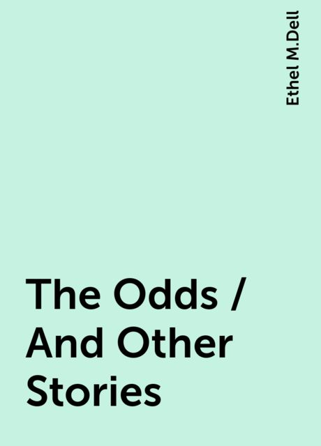 The Odds / And Other Stories, Ethel M.Dell