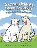Truman Meets Moon Shadow: A Tale About Trust and Respect, Darci Fersch