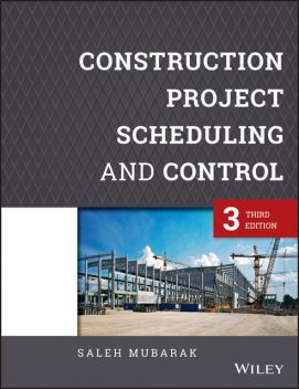 Construction Project Scheduling and Control, Saleh A.Mubarak